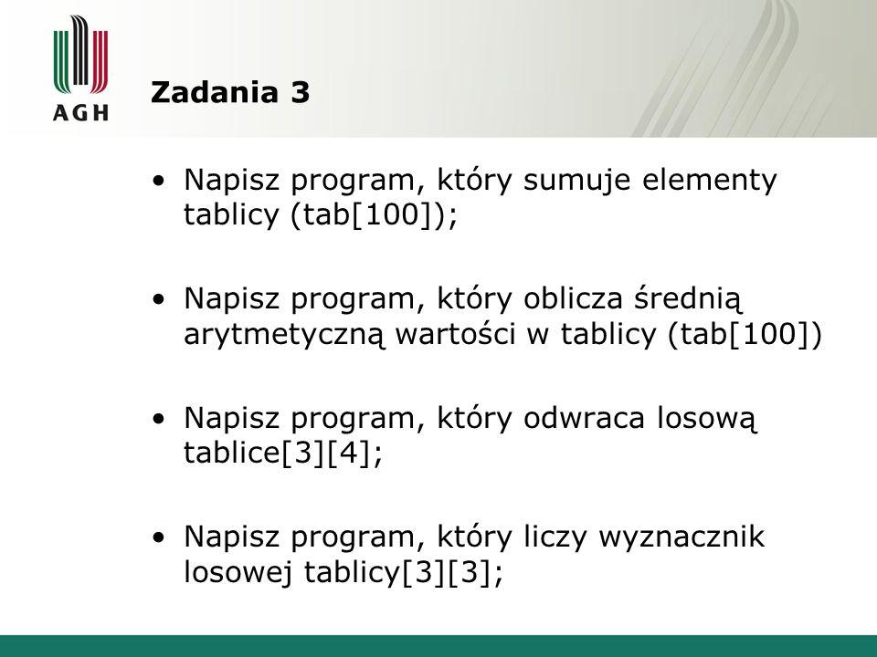 Zadania 3 Napisz program, który sumuje elementy tablicy (tab[100]); Napisz program, który oblicza średnią arytmetyczną wartości w tablicy (tab[100])